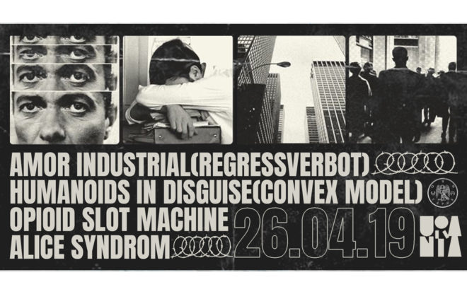 Amor Industrial, Humanoids In Disguise, Opioid Slot Machine & Alice Syndrom / events